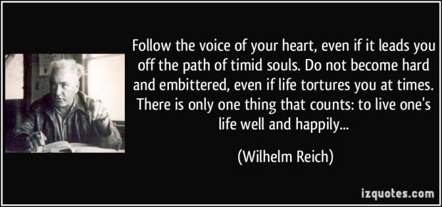 quote-follow-the-voice-of-your-heart-even-if-it-leads-you-off-the-path-of-timid-souls-do-not-become-wilhelm-reich-261633